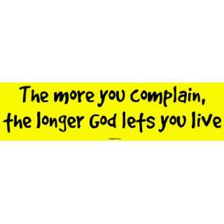 more you complain, the longer God lets you live Large Bumper Sticker
