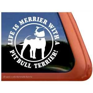 Life Is Merrier with a Pit Bull Terrier Dog Vinyl Window