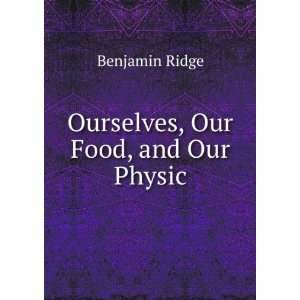 Ourselves, Our Food, and Our Physic Benjamin Ridge Books