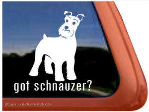 Got Schnauzer? Vinyl Dog Decal Sticker~Proven Quality