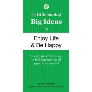 The Little Book of Big Ideas to Enjoy Life and Be Happy