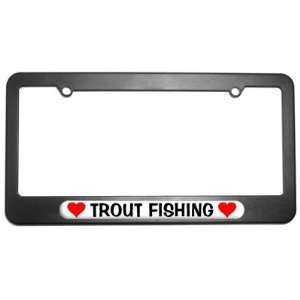 Trout Fishing Love with Hearts License Plate Tag Frame